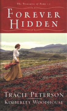 Forever hidden /  Tracie Peterson and Kimberly Woodhouse.