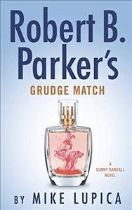 Robert B. Parker's Grudge match /  Mike Lupica.