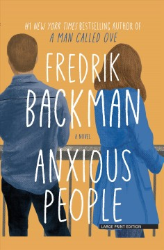 Anxious people : a novel / Fredrik Backman ; translated by Neil Smith.