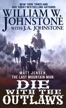 Die with the outlaws /  William W. Johnstone with J.A. Johnstone.