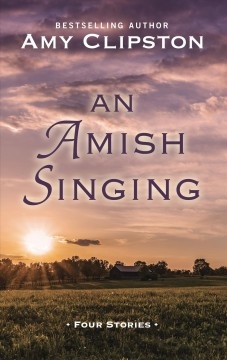 An Amish singing : four stories / by Amy Clipston. - by Amy Clipston.