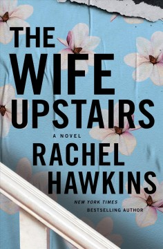 The wife upstairs /  Rachel Hawkins. - Rachel Hawkins.