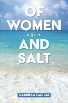 Of women and salt /  Gabriela Garcia. - Gabriela Garcia.