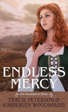 Endless mercy /  Tracie Peterson and Kimberley Woodhouse. - Tracie Peterson and Kimberley Woodhouse.