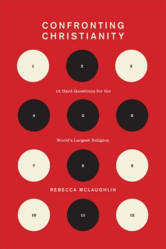 Confronting Christianity : 12 hard questions for the world's largest religion / Rebecca McLaughlin. - Rebecca McLaughlin.