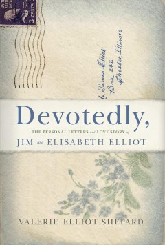 Devotedly, : the personal letters and love story of Jim and Elisabeth Elliot / Valerie Elliot Shepard.