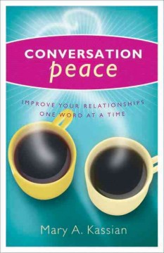 Conversation Peace : Improving Your Relationships One Word at a Time / Betty Hassler.