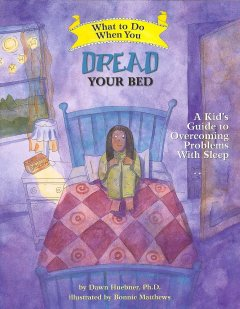 What to do when you dread your bed : a kids guide to overcoming problems with sleep / by Dawn Huebner ; illustrated by Bonnie Matthews.