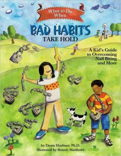 What to do when bad habits take hold : a kid's guide to overcoming nail biting and more / by Dawn Huebner ; illustrated by Bonnie Matthews.