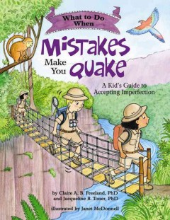 What to do when mistakes make you quake : a kid's guide to accepting imperfection / by Claire A. B. Freeland, PhD, and Jacqueline B. Toner, PhD ; illustrated by Janet McDonnell.