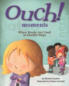 Ouch! moments : when words are used in hurtful ways / by Michael Genhart ; illustrated by Viviana Garofoli. - by Michael Genhart ; illustrated by Viviana Garofoli.