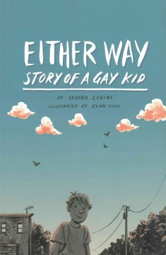 Either way : story of a gay kid / by Sandra Levins ; illustrated by Euan Cook. - by Sandra Levins ; illustrated by Euan Cook.