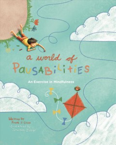 A world of pausabilities : an exercise in mindfulness / by Frank J. Sileo ; illustrated by Jennifer Zivoin.