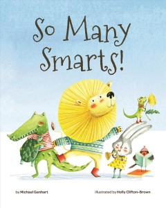So many smarts! /  by Michael Genhart, PhD ; illustrated by Holly Clifton-Brown. - by Michael Genhart, PhD ; illustrated by Holly Clifton-Brown.