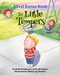 A feel better book for little tempers /  by Holly Brochmann and Leah Bowen ; illustrated by Shirley Ng-Benitez.