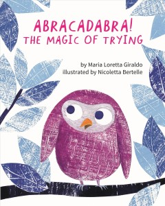 Abracadabra! : the magic of trying / by Maria Loretta Giraldo ; illustrated by Nicoletta Bertelle ; English translation by Katie ten Hagen. - by Maria Loretta Giraldo ; illustrated by Nicoletta Bertelle ; English translation by Katie ten Hagen.