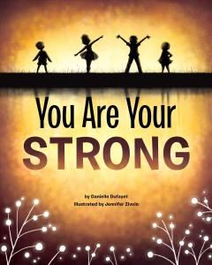 You are your strong /  by Danielle Dufayet ; illustrated by Jennifer Zivoin. - by Danielle Dufayet ; illustrated by Jennifer Zivoin.
