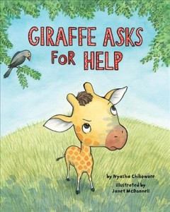 Giraffe asks for help /  by Nyasha Chikowore ; illustrated by Janet McDonnell.