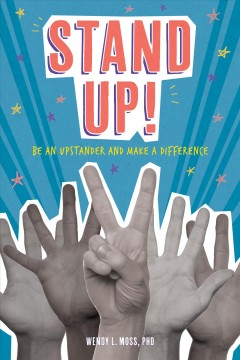 Stand up! : be an upstander and make a difference / by Wendy L. Moss. - by Wendy L. Moss.