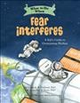 What to do when fear interferes : a kid's guide to overcoming phobias / by Claire A. B. Freeland, PhD and Jacqueline B. Toner, PhD ; illustrated by Janet McDonnell. - by Claire A. B. Freeland, PhD and Jacqueline B. Toner, PhD ; illustrated by Janet McDonnell.