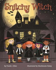Snitchy witch /  by Frank J. Sileo, PhD ; illustrated by MacKenzie Haley. - by Frank J. Sileo, PhD ; illustrated by MacKenzie Haley.