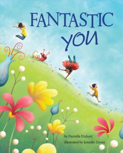 Fantastic you /  by Danielle Dufayet ; illustrated by Jennifer Zivoin. - by Danielle Dufayet ; illustrated by Jennifer Zivoin.