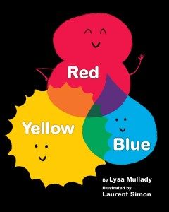 Red, yellow, blue /  by Lysa Mullady ; illustrated by Laurent Simon. - by Lysa Mullady ; illustrated by Laurent Simon.