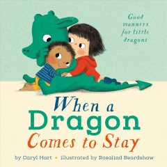 When a dragon comes to stay /  by Caryl Hart ; illustrated by Rosalind Beardshaw. - by Caryl Hart ; illustrated by Rosalind Beardshaw.