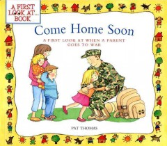 Come home soon : a first look at when a parent goes to war / Pat Thomas ; illustrated by Lesley Harker. - Pat Thomas ; illustrated by Lesley Harker.
