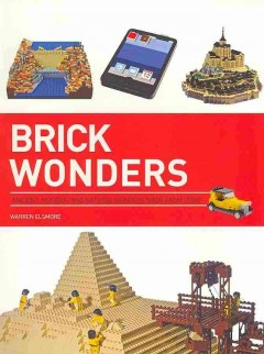 Brick wonders : ancient, modern, and natural wonders made from LEGO / Warren Elsmore.