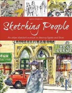 Sketching people : an urban sketcher's manual to drawing figures and faces / Lynne Chapman.