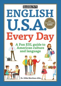 English U.S.A. every day : a fun ESL guide to American culture and language /  by Dr. Gilda Martínez-Alba. - by Dr. Gilda Martínez-Alba.
