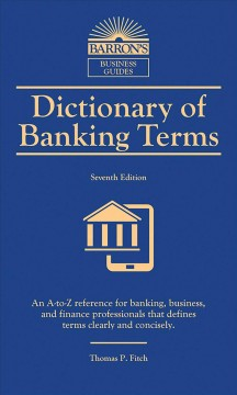 Dictionary of banking terms /  by Thomas P. Fitch ; consulting editor, Dr. Irwin L. Kellner, Kellner Economic Advisers. - by Thomas P. Fitch ; consulting editor, Dr. Irwin L. Kellner, Kellner Economic Advisers.