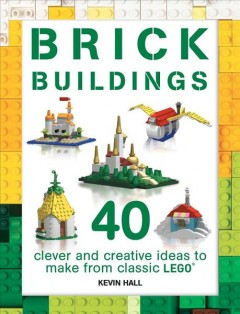 Brick buildings : 40 clever and creative ideas to make from classic lego / Kevin Hall. - Kevin Hall.