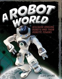 A robot world /  Clive Gifford. - Clive Gifford.