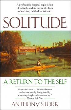 Solitude a return to the self /  Anthony Storr.