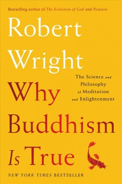 Why Buddhism Is True / Robert Wright - Robert Wright