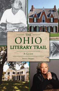 The Ohio literary trail : a guide / Betty Weibel. - Betty Weibel.