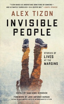 Invisible people : stories of lives at the margins / Alex Tizon ; edited and with an introduction by Sam Howe Verhovek. - Alex Tizon ; edited and with an introduction by Sam Howe Verhovek.