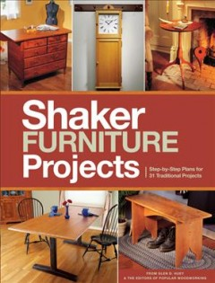 Shaker furniture projects /  by Glen Huey & the editors of Popular woodworking. - by Glen Huey & the editors of Popular woodworking.