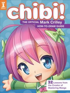 Chibi! : the official Mark Crilley how-to-draw guide / Mark Crilley. - Mark Crilley.