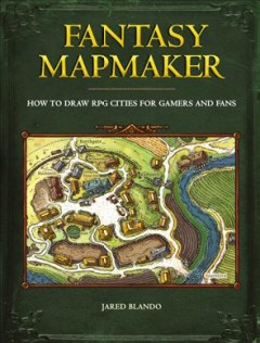 Fantasy mapmaker : how to draw RPG cities for gamers and fans / Jared Blando. - Jared Blando.