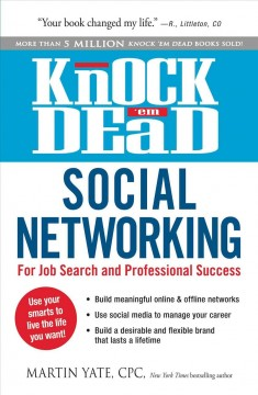 Knock 'em dead social networking : for job search and professional success / Martin Yate.