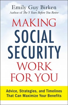 Making social security work for you : advice, strategies, and time lines that can maximize your benefits / Emily Guy Birken. - Emily Guy Birken.