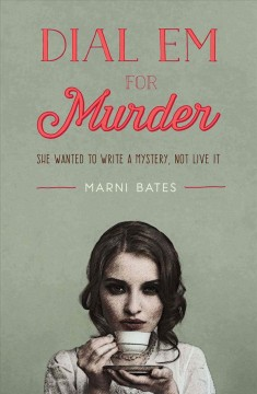Dial em for murder : she wanted to write a mystery, not live it / Marni Bates. - Marni Bates.