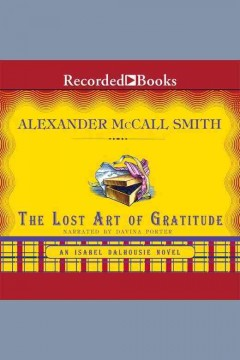 The lost art of gratitude : an Isabel Dalhousie novel / Alexander McCall Smith.