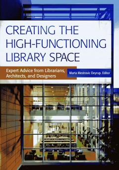 Creating the high-functioning library space : expert advice from librarians, architects, and designers / Marta Deyrup, editor.
