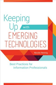 Keeping up with emerging technologies : best practices for information professionals / Nicole Hennig.