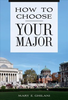 How to choose your major /  Mary E. Ghilani.