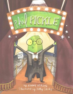 Phil Pickle /  by Kenny Herzog ; illustrated by Kelly Canby. - by Kenny Herzog ; illustrated by Kelly Canby.